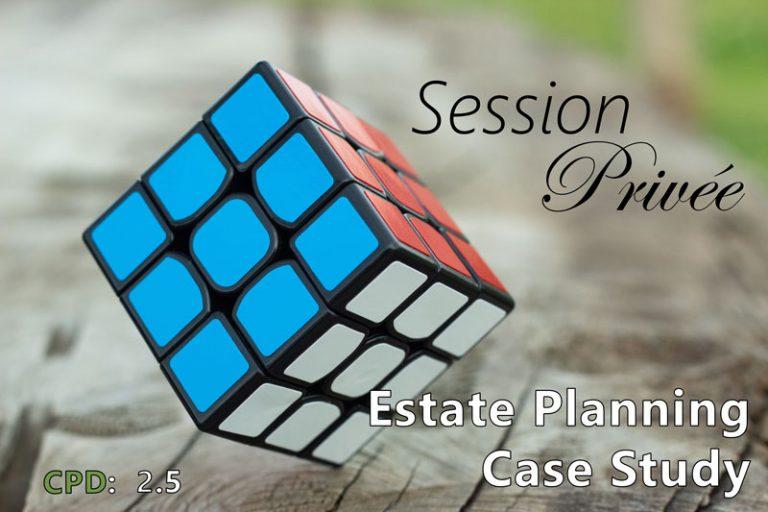 Session Privée: Estate Planning Case Study